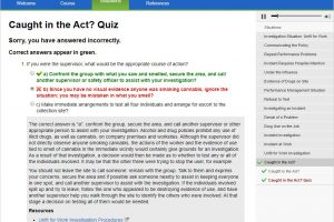 <strong>Testing Your Knowledge </strong>Quizzes, exercises and realistic scenarios allow the employee to practice key concepts and decision-making in Unfit for Work, Reasonable Cause and Post-Incident Situations.